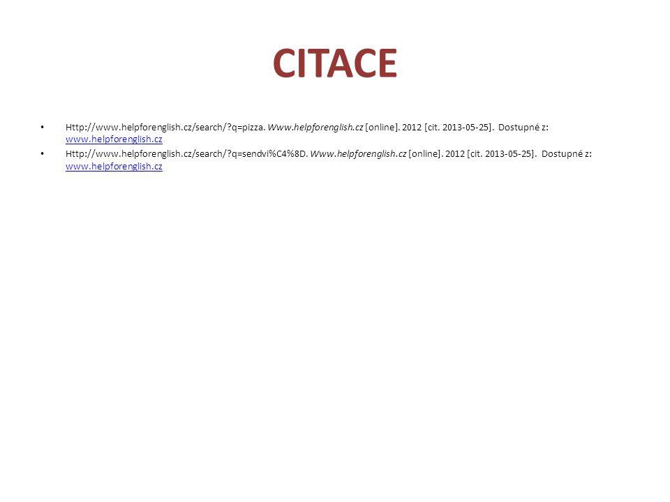 CITACE Http://www.helpforenglish.cz/search/ q=pizza. Www.helpforenglish.cz [online]. 2012 [cit. 2013-05-25]. Dostupné z: www.helpforenglish.cz.